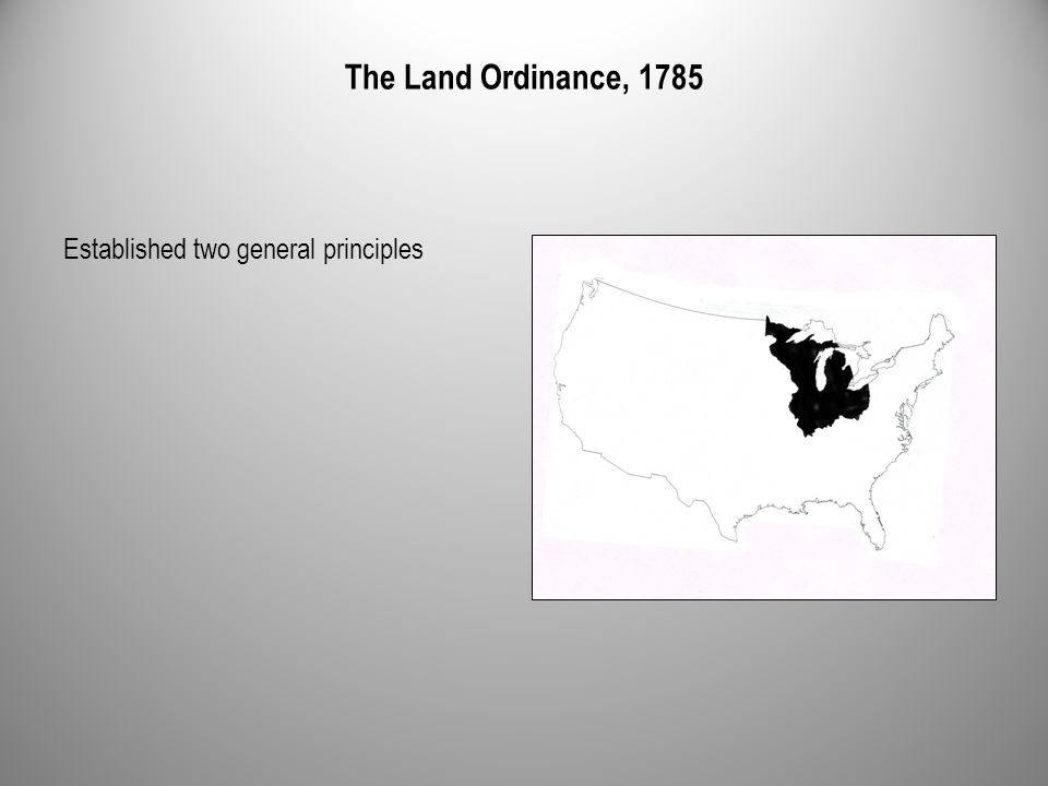 The Land Ordinance, 1785 Established two general principles