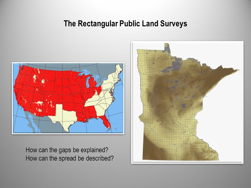 The Rectangular Public Land Surveys How can the gaps be explained? How can the spread be described?