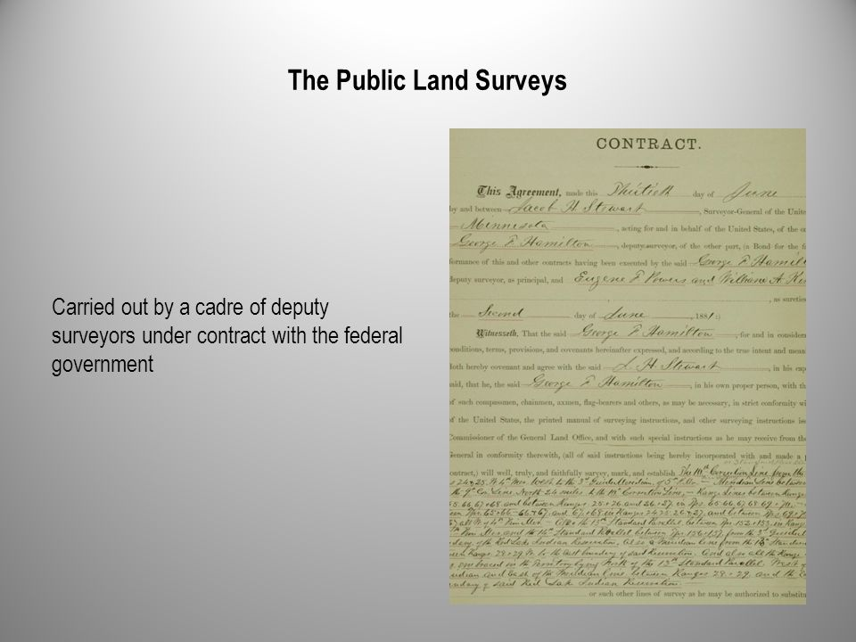 The Public Land Surveys Carried out by a cadre of deputy surveyors under contract with the federal government
