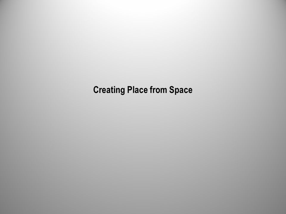 Creating Place from Space