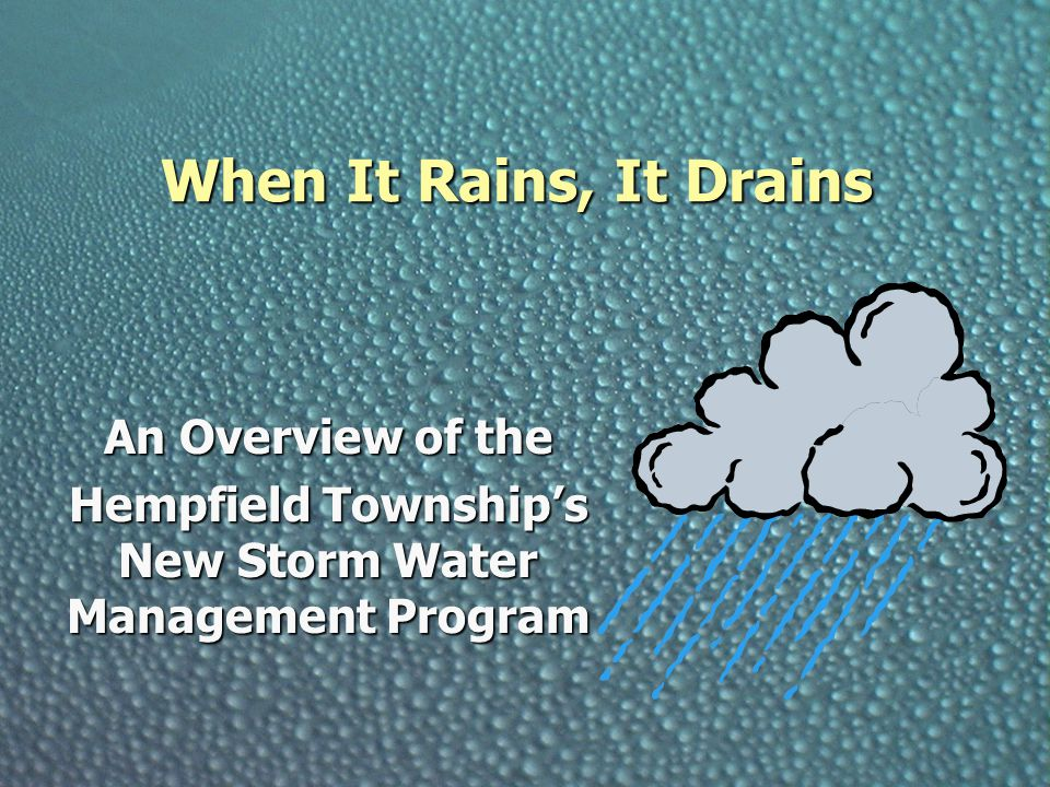 When It Rains, It Drains An Overview of the Hempfield Township's New Storm Water Management Program