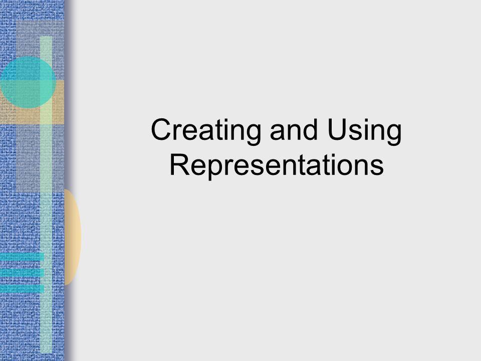 Creating and Using Representations