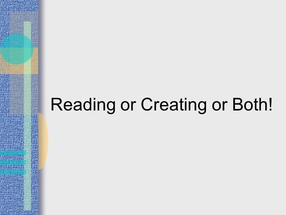 Reading or Creating or Both!
