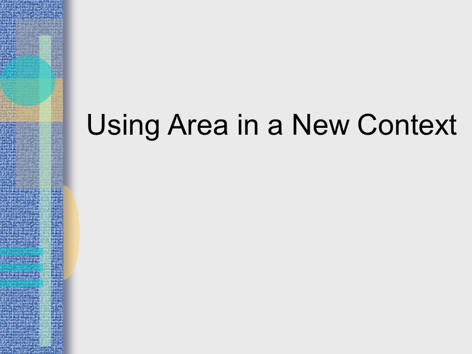 Using Area in a New Context