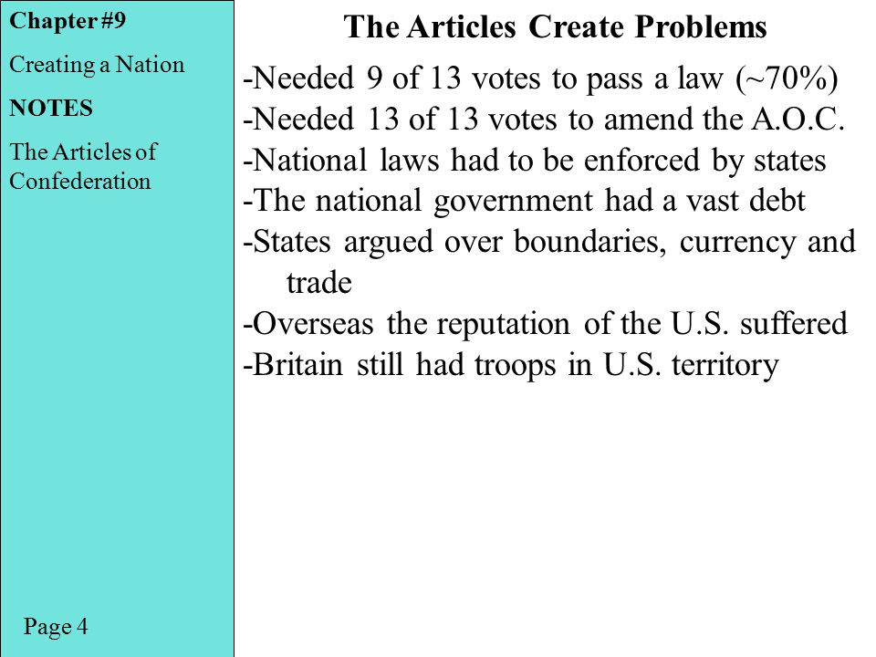 Page 4 The Articles Create Problems -Needed 9 of 13 votes to pass a law (~70%) -Needed 13 of 13 votes to amend the A.O.C.
