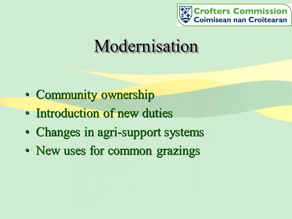 ModernisationModernisation Community ownership Introduction of new duties Changes in agri-support systems New uses for common grazings Community ownership Introduction of new duties Changes in agri-support systems New uses for common grazings