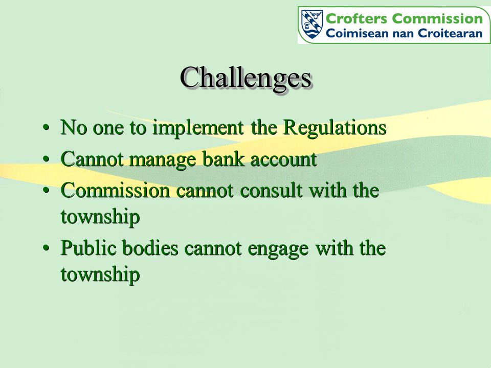 ChallengesChallenges No one to implement the Regulations Cannot manage bank account Commission cannot consult with the township Public bodies cannot engage with the township No one to implement the Regulations Cannot manage bank account Commission cannot consult with the township Public bodies cannot engage with the township