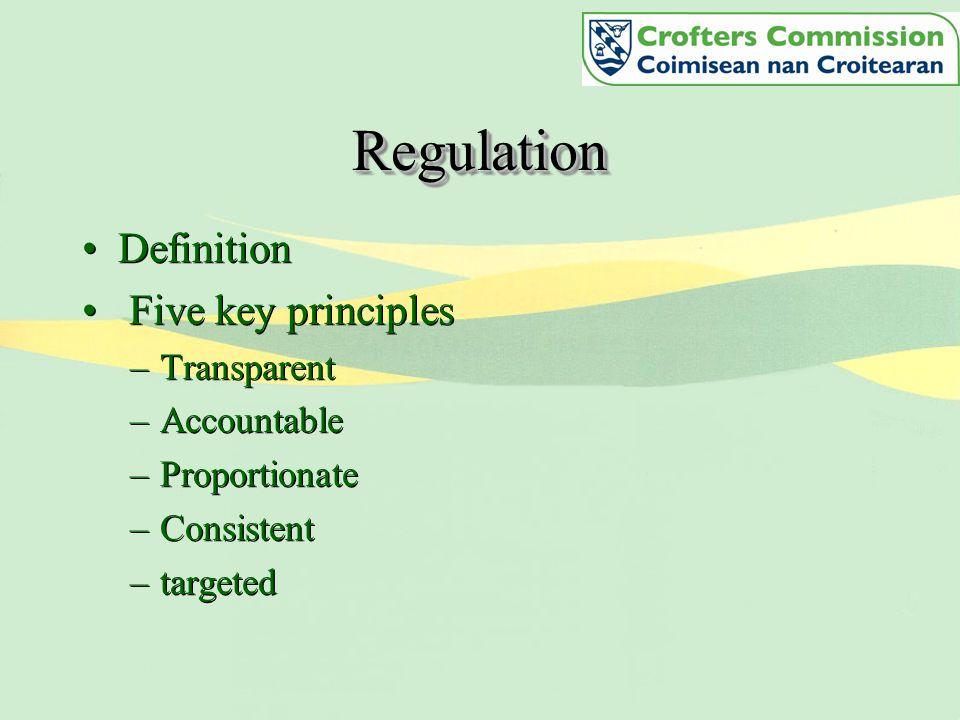 RegulationRegulation Definition Five key principles –Transparent –Accountable –Proportionate –Consistent –targeted Definition Five key principles –Transparent –Accountable –Proportionate –Consistent –targeted