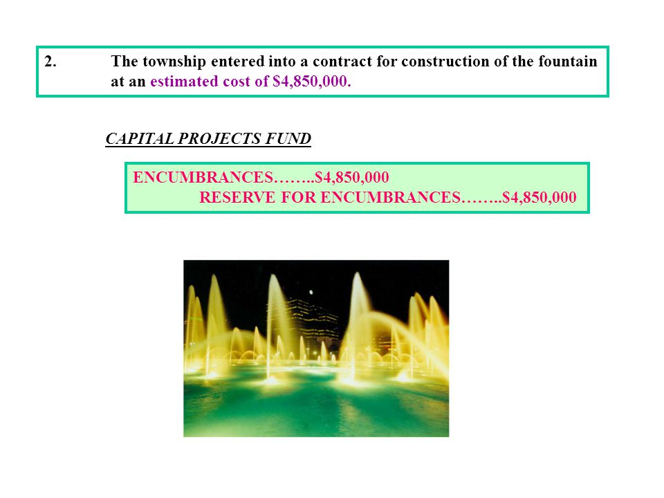 2.The township entered into a contract for construction of the fountain at an estimated cost of $4,850,000.