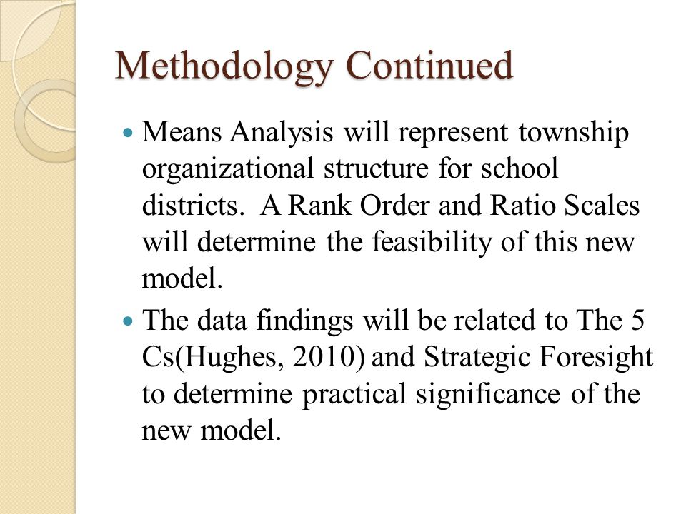 Methodology Continued Means Analysis will represent township organizational structure for school districts. A Rank Order and Ratio Scales will determi