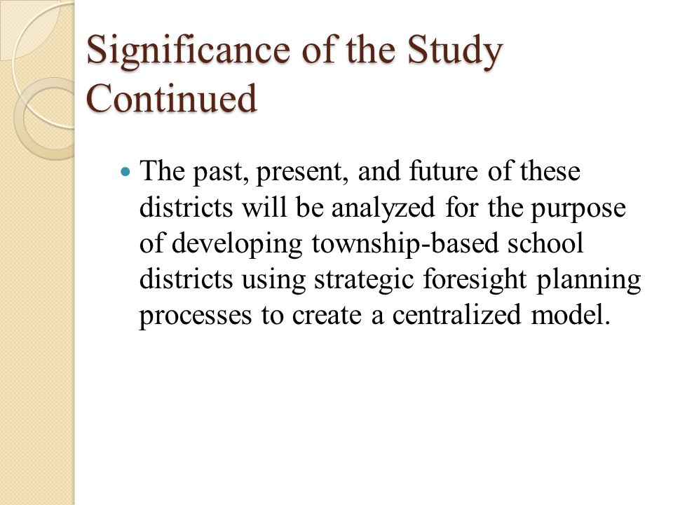 Significance of the Study Continued The past, present, and future of these districts will be analyzed for the purpose of developing township-based sch