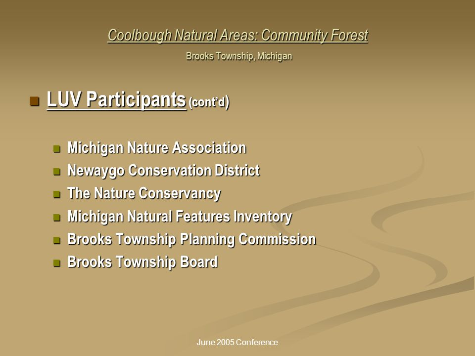 June 2005 Conference Coolbough Natural Areas: Community Forest Brooks Township, Michigan LUV Participants (cont'd ) LUV Participants (cont'd ) Michiga