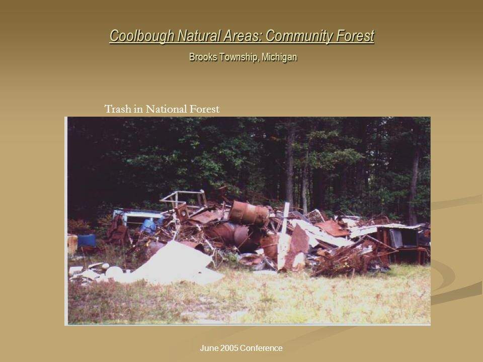 June 2005 Conference Coolbough Natural Areas: Community Forest Brooks Township, Michigan Trash in National Forest