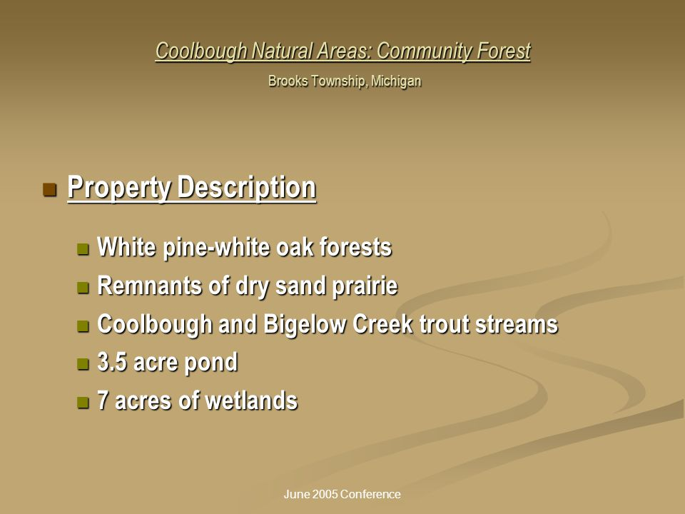 June 2005 Conference Coolbough Natural Areas: Community Forest Brooks Township, Michigan Property Description Property Description White pine-white oa