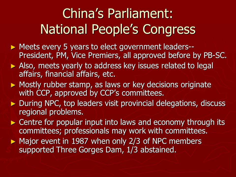 China's Parliament: National People's Congress ► Meets every 5 years to elect government leaders-- President, PM, Vice Premiers, all approved before b