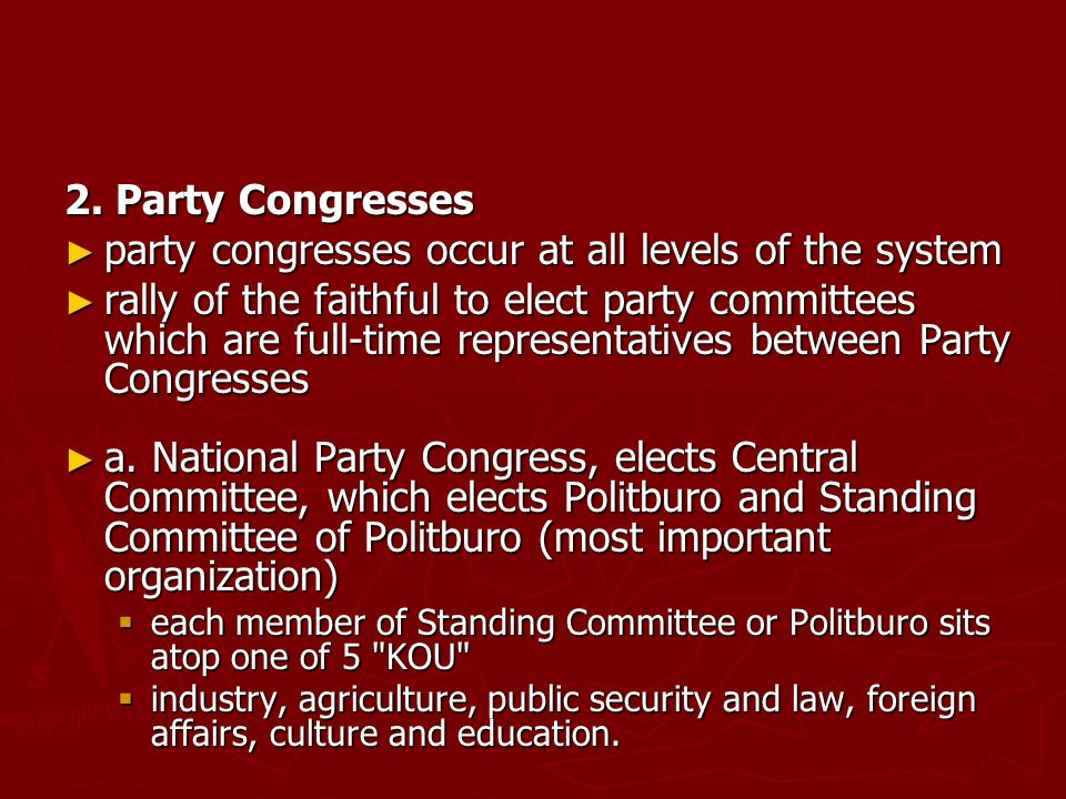 2. Party Congresses ► party congresses occur at all levels of the system ► rally of the faithful to elect party committees which are full-time represe