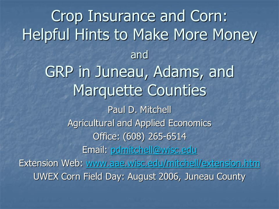 Crop Insurance and Corn: Helpful Hints to Make More Money and GRP in Juneau, Adams, and Marquette Counties Paul D.