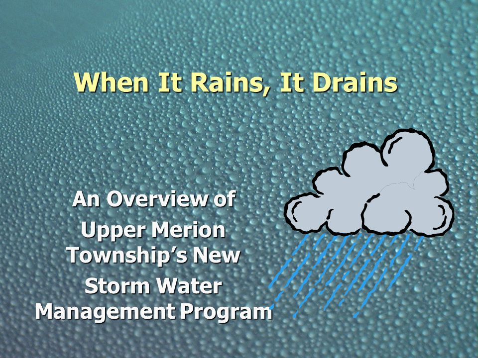 When It Rains, It Drains An Overview of Upper Merion Township's New Storm Water Management Program