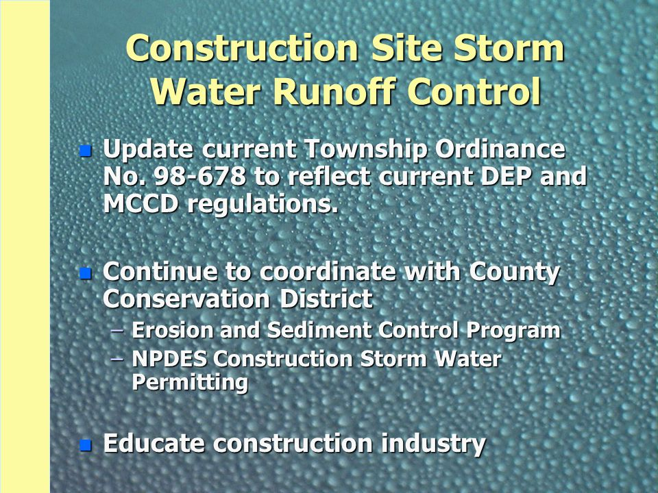 Construction Site Storm Water Runoff Control n Update current Township Ordinance No. 98-678 to reflect current DEP and MCCD regulations. n Continue to