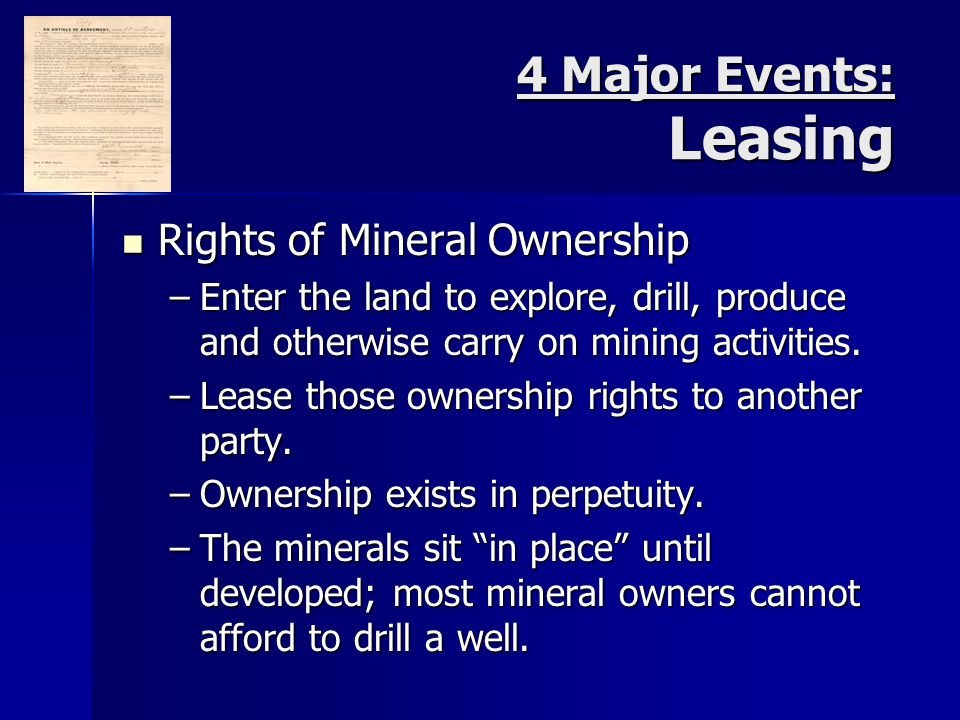 Rights of Mineral Ownership Rights of Mineral Ownership –Enter the land to explore, drill, produce and otherwise carry on mining activities.