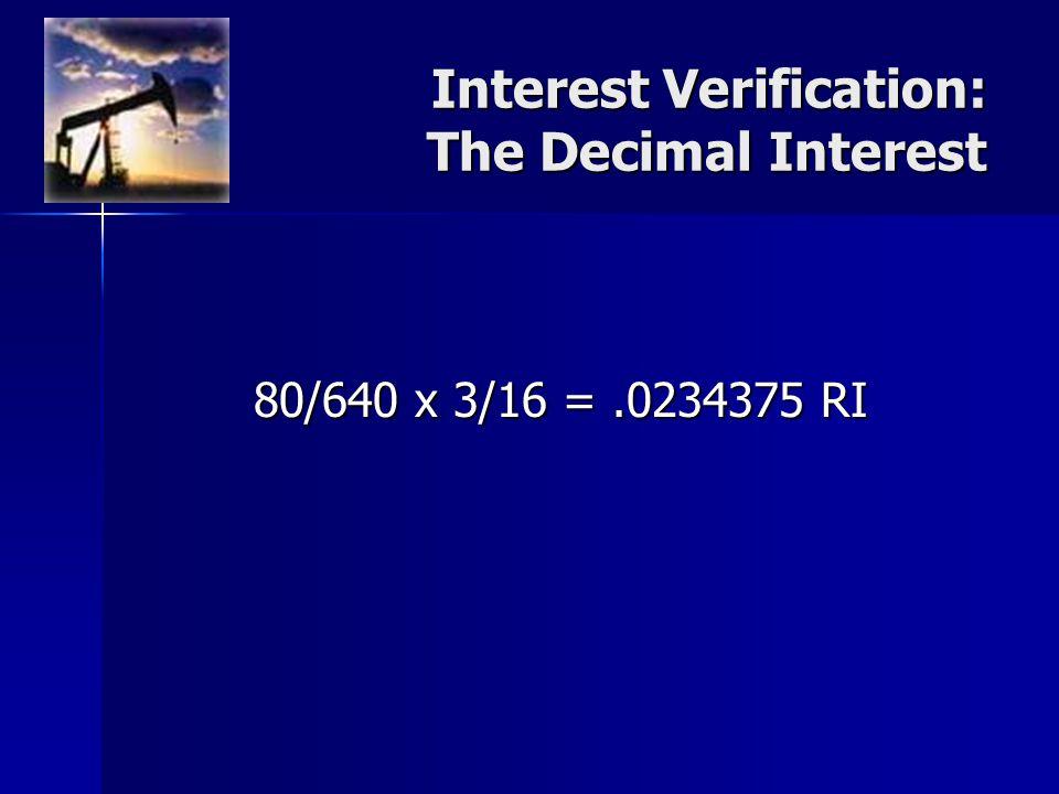 80/640 x 3/16 =.0234375 RI Interest Verification: The Decimal Interest