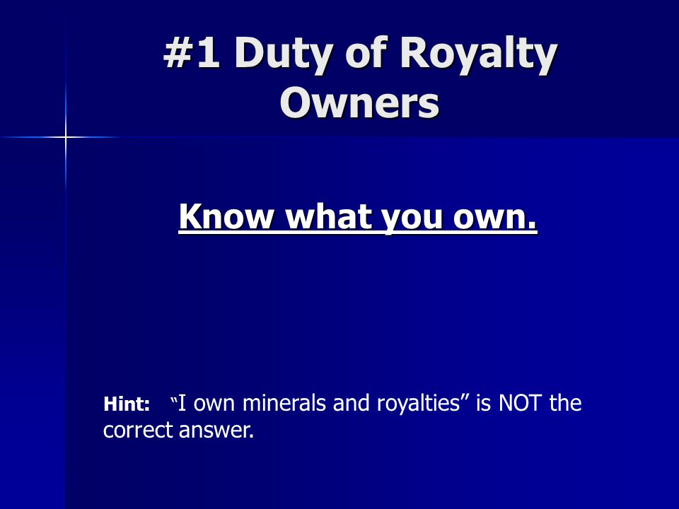 Types of Ownership: Producing Royalty Ownership/Interest (RI) Royalty Ownership/Interest (RI) –Begins with Production –Ends with Production –Does not have to be owned by the Mineral Owner but it usually is –Is based on the fraction retained in the lease and your ownership –Gets you the checks in the mail