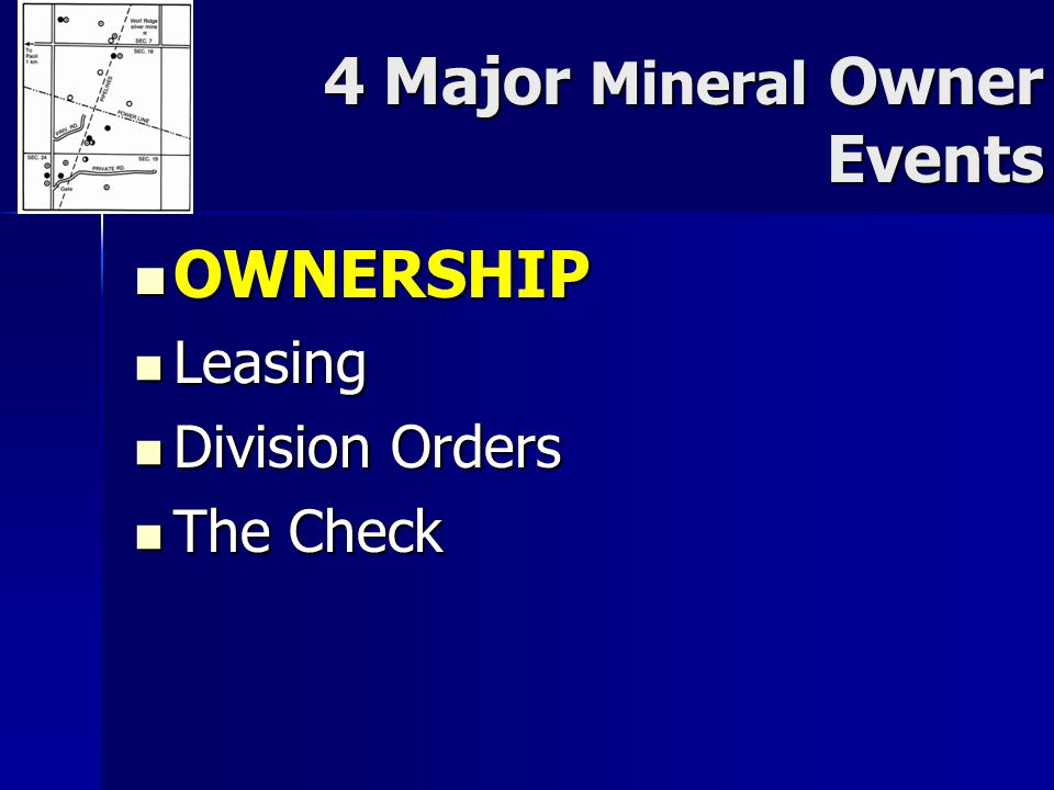 4 Major Mineral Owner Events Ownership Ownership Leasing Leasing Division Orders Division Orders THE CHECK THE CHECK