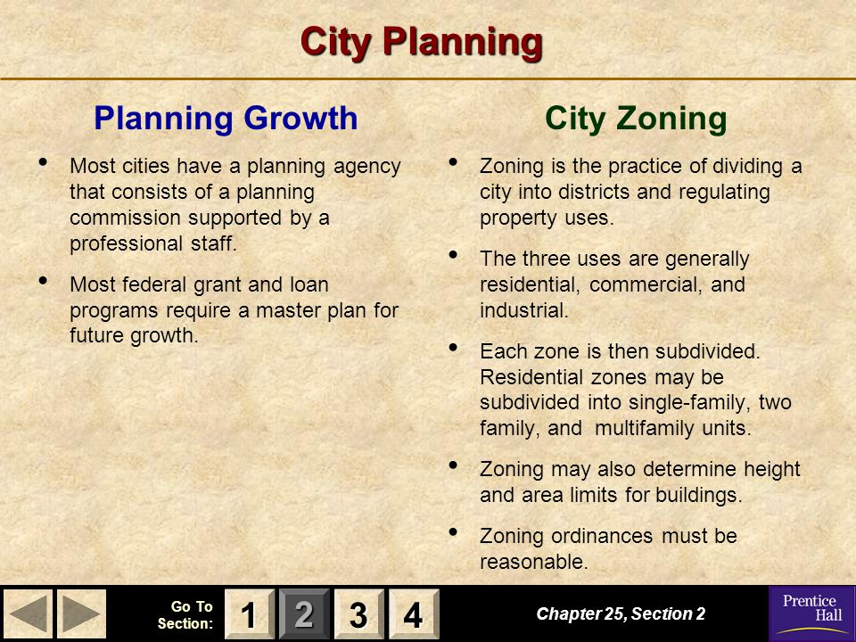 123 Go To Section: 4 City Planning Chapter 25, Section 2 3333 4444 1111 Planning Growth Most cities have a planning agency that consists of a planning commission supported by a professional staff.