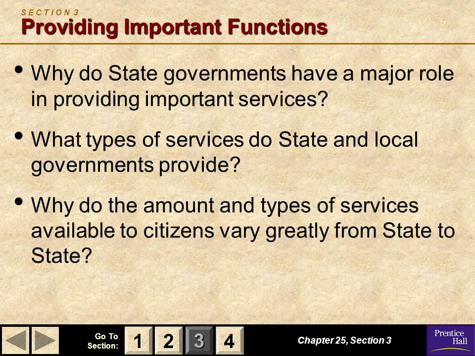 123 Go To Section: 4 Chapter 25, Section 3 Providing Important Functions S E C T I O N 3 Providing Important Functions Why do State governments have a major role in providing important services.