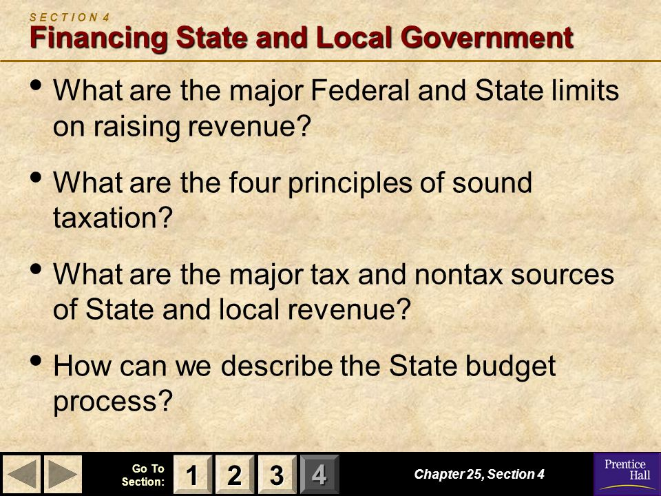 123 Go To Section: 4 Financing State and Local Government S E C T I O N 4 Financing State and Local Government What are the major Federal and State limits on raising revenue.
