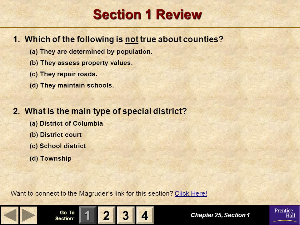 123 Go To Section: 4 Section 1 Review 1. Which of the following is not true about counties? (a) They are determined by population. (b) They assess pro