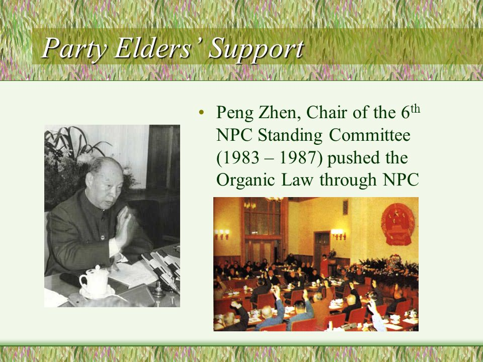 Party Elders' Support Peng Zhen, Chair of the 6 th NPC Standing Committee (1983 – 1987) pushed the Organic Law through NPC