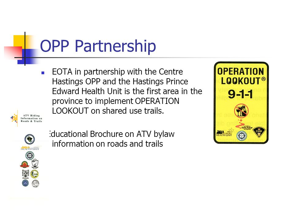 OPP Partnership EOTA in partnership with the Centre Hastings OPP and the Hastings Prince Edward Health Unit is the first area in the province to implement OPERATION LOOKOUT on shared use trails.