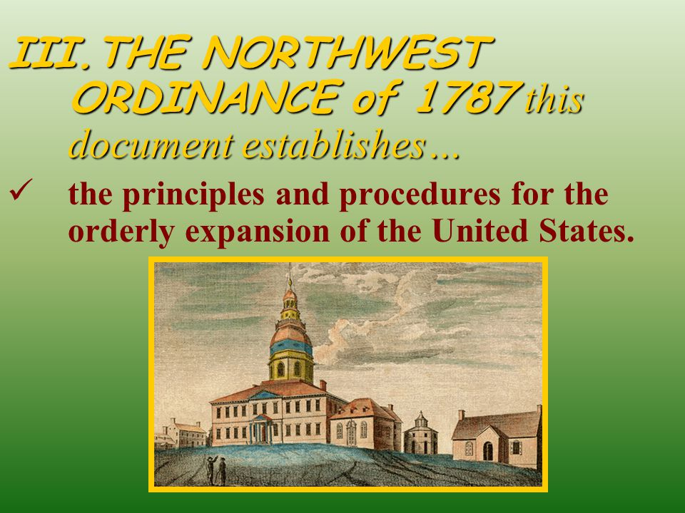 THE NORTHWEST ORDINANCE B.Education – the sale from one section of each township goes to start a school for that township.