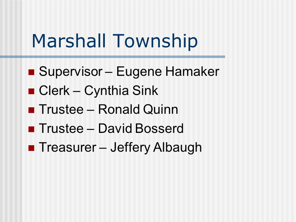 Marshall Township Supervisor – Eugene Hamaker Clerk – Cynthia Sink Trustee – Ronald Quinn Trustee – David Bosserd Treasurer – Jeffery Albaugh
