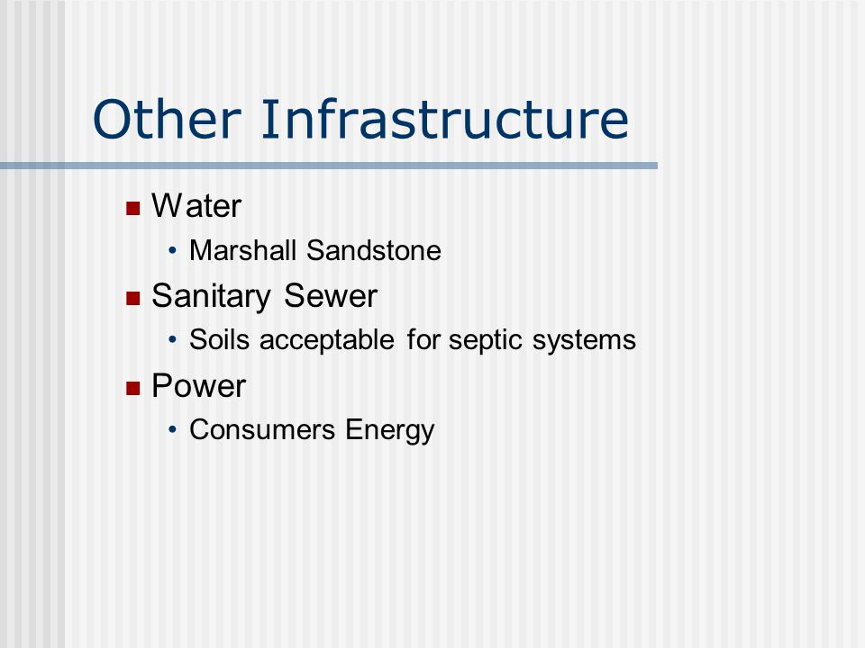 Other Infrastructure Water Marshall Sandstone Sanitary Sewer Soils acceptable for septic systems Power Consumers Energy