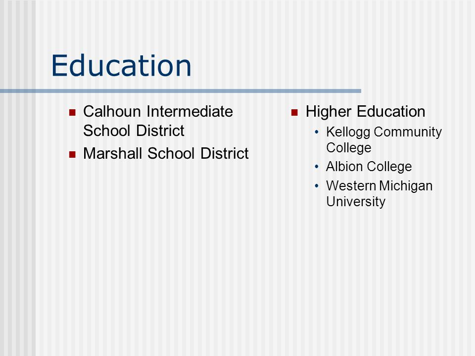 Education Calhoun Intermediate School District Marshall School District Higher Education Kellogg Community College Albion College Western Michigan University