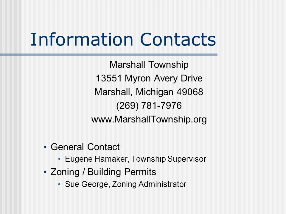 Information Contacts Marshall Township 13551 Myron Avery Drive Marshall, Michigan 49068 (269) 781-7976 www.MarshallTownship.org General Contact Eugene Hamaker, Township Supervisor Zoning / Building Permits Sue George, Zoning Administrator