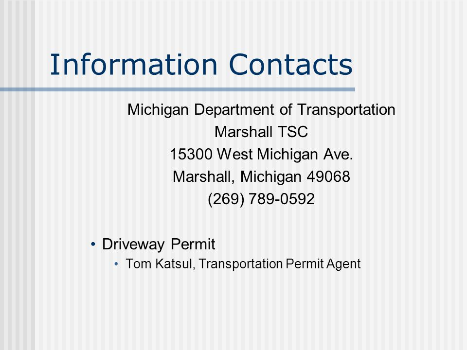Information Contacts Michigan Department of Transportation Marshall TSC 15300 West Michigan Ave. Marshall, Michigan 49068 (269) 789-0592 Driveway Perm