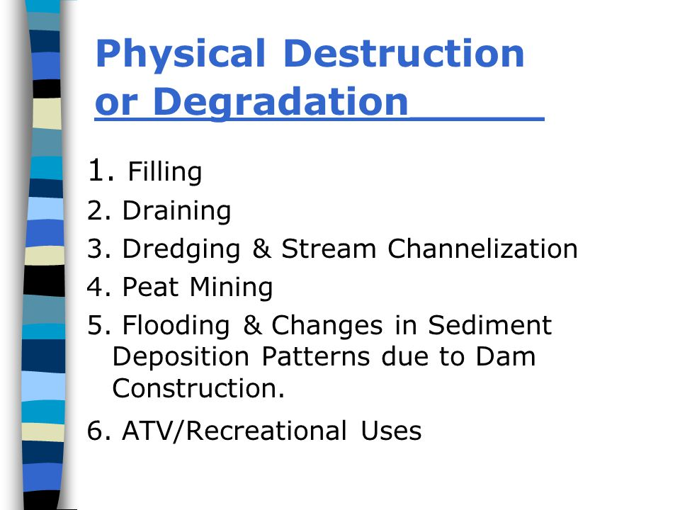 Physical Destruction or Degradation_____ 1. Filling 2.