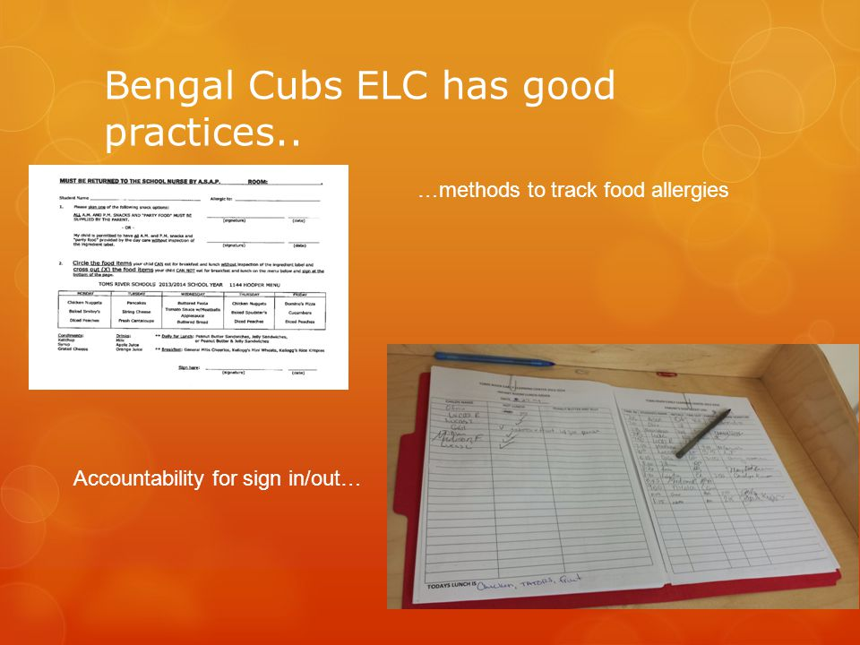 Bengal Cubs ELC has good practices.. …methods to track food allergies Accountability for sign in/out…