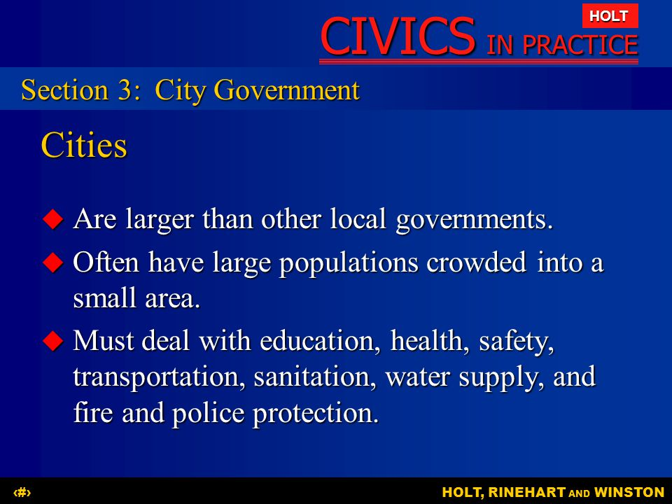 CIVICS IN PRACTICE HOLT HOLT, RINEHART AND WINSTON14Cities  Are larger than other local governments.