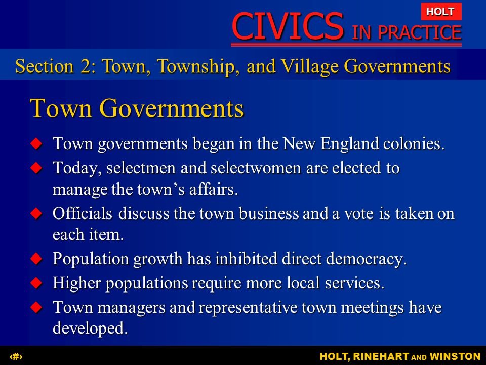 CIVICS IN PRACTICE HOLT HOLT, RINEHART AND WINSTON8 Town Governments  Town governments began in the New England colonies.
