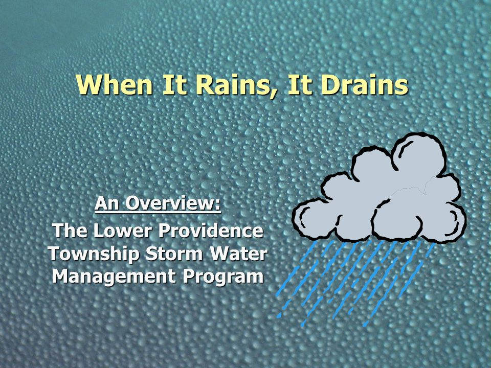 When It Rains, It Drains An Overview: The Lower Providence Township Storm Water Management Program