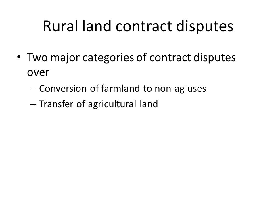 Rural land contract disputes Two major categories of contract disputes over – Conversion of farmland to non-ag uses – Transfer of agricultural land