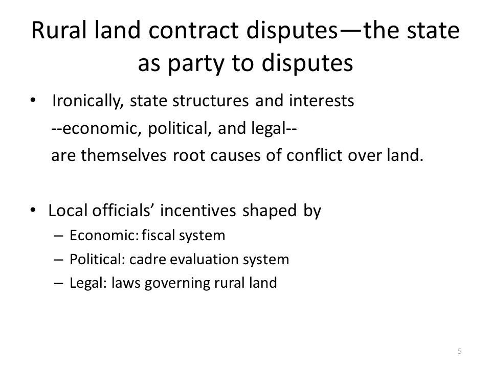 Rural land contract disputes—the state as party to disputes Ironically, state structures and interests --economic, political, and legal-- are themselves root causes of conflict over land.