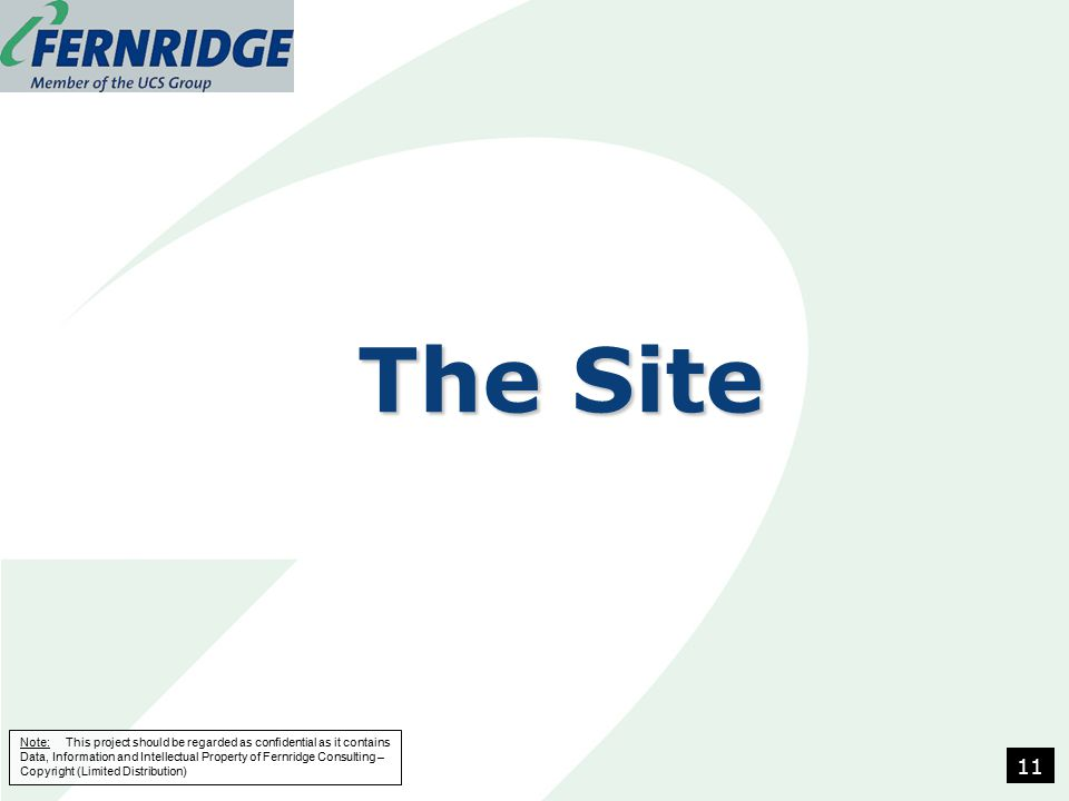 Note: This project should be regarded as confidential as it contains Data, Information and Intellectual Property of Fernridge Consulting – Copyright (Limited Distribution) The Site 11