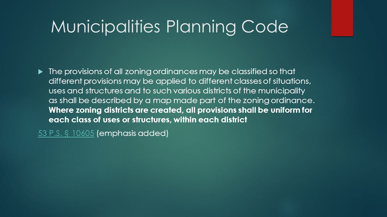 Municipalities Planning Code  The provisions of all zoning ordinances may be classified so that different provisions may be applied to different classes of situations, uses and structures and to such various districts of the municipality as shall be described by a map made part of the zoning ordinance.