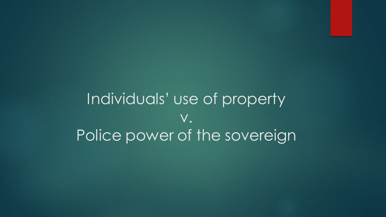 Individuals' use of property v. Police power of the sovereign