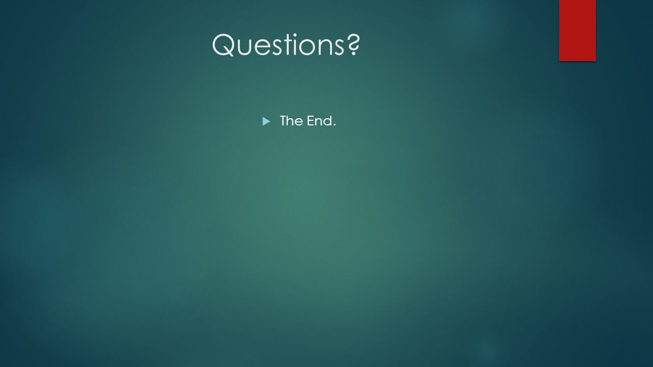 Questions  The End.